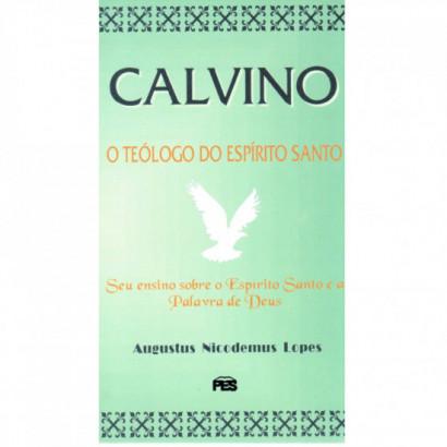 Calvino: o teólogo do Espírito Santo