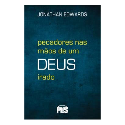 Pecadores nas mãos de um Deus irado (nova edição)