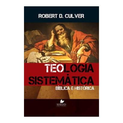 TEOLOGIA SISTEMATICA BIBLICA E HISTORICA
