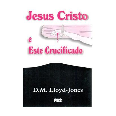 Jesus Cristo e Este crucificado