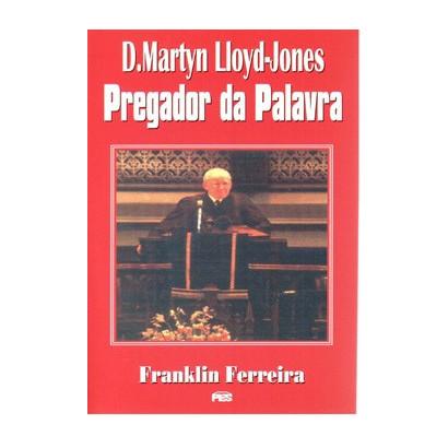D. Martyn Lloyd-Jones: Pregador da Palavra