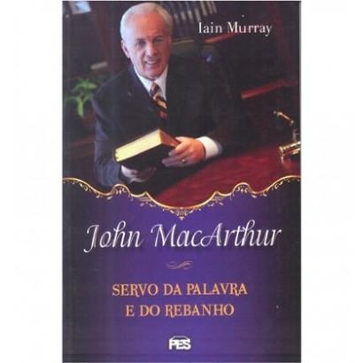 John MacArthur: servo da Palavra e do Rebanho (bro)