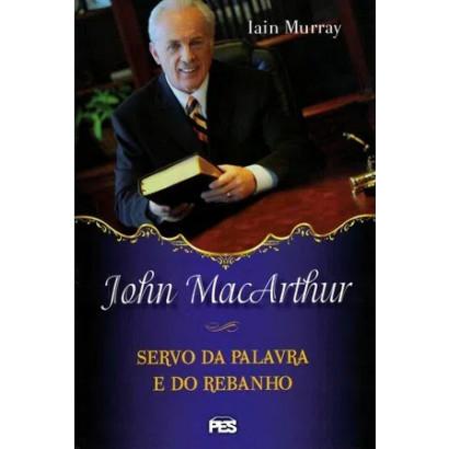 John MacArthur: servo da Palavra e do Rebanho (enc)