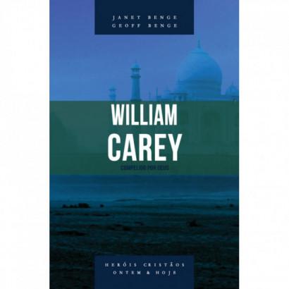 William Carey: compelido por Deus - Série heróis cristãos ontem & hoje